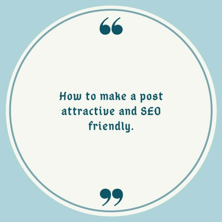 How to make a post attractive and SEO friendly